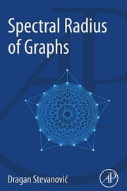 Spectral Radius of Graphs ebook by Dragan Stevanovic