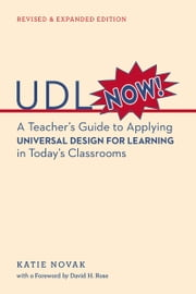 UDL Now! - A Teacher's Guide to Applying Universal Design for Learning in Today's Classrooms ebook by Katie Novak,David Rose