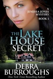 The Lake House Secret - Jenessa Jones Mysteries, #1 ebook by Debra Burroughs