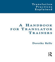 A Handbook for Translator Trainers ebook by Dorothy Kelly