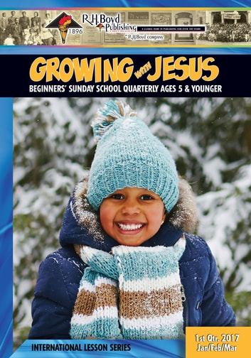 Growing with Jesus - 1st Quarter 2017 eBook by R.H. Boyd Publishing Corp.