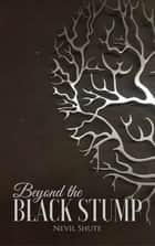 Beyond the Black Stump ebook by Nevil Shute