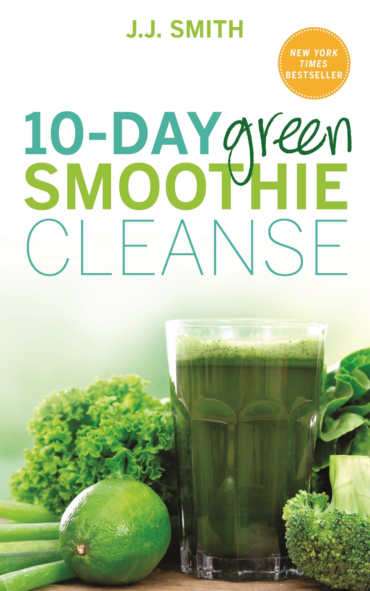 10-Day Green Smoothie Cleanse eBook by JJ Smith - 9781781805657 | Rakuten  Kobo