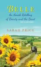 Belle - An Amish Retelling of Beauty and the Beast ebook by Sarah Price