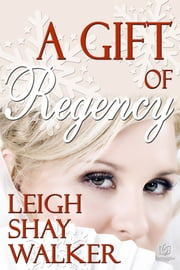 The Gift of Regency ebook by Jillian Leigh,Priscilla Shay,Regan Walker