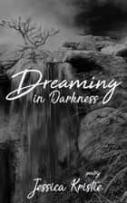 Dreaming in Darkness ebook by Jessica Kristie