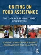 Uniting on Food Assistance ebook by Christopher B. Barrett,Julia Steets