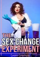 The Sex Change Experiment ebook by Sugar Spendlove
