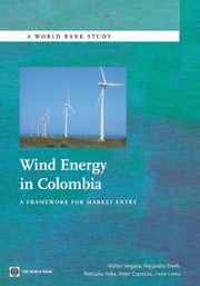 Wind Energy In Colombia: A Framework For Market Entry ebook by Vergara Walter; Deeb Alejandro; Toba tsuko; Cramton Peter; Leino Irene; Benoit Philippe