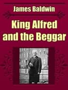 King Alfred and the Beggar ebook by James Baldwin