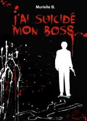 J'ai suicidé mon Boss ebook by Murielle B