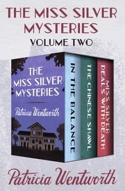 The Miss Silver Mysteries Volume Two - In the Balance, The Chinese Shawl, and Miss Silver Deals with Death ebook by Patricia Wentworth