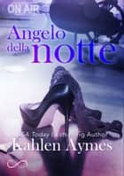 Angelo della notte ebook by Kahlen Aymes
