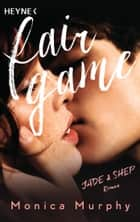 Jade & Shep - Fair Game - Roman ebook by Monica Murphy, Nicole Hölsken
