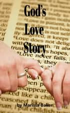God's Love Story ebook by Marissa Baker
