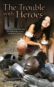 The Trouble With Heroes ebook by Denise Little