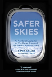 Safer Skies - An Accident Investigator on Why Planes Crash and the State of Aviation Safety ebook by David Soucie,Ozzie Cheek