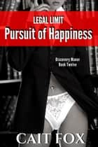 Legal Limit: Pursuit of Happiness ebook by Cait Fox