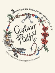 Circling Faith - Southern Women on Spirituality ebook by Wendy Reed,Jennifer Horne,Mary Karr,Debra Moffitt,Susan Cushman,Beth Ann Fennelly,Marilou Awiakta,Brenda Marie Osbey,Amy Blackmarr,Marshall Chapman,Barbara Brown Taylor,Margaret Gibson,Rheta Grimsley Johnson,Stella Suberman,Mitzi Adams,Connie May Fowler,Alice Walker,Barbara Robinette Moss,Cia White,Wendy Reed,Jennifer Horne,Valerie Reiss