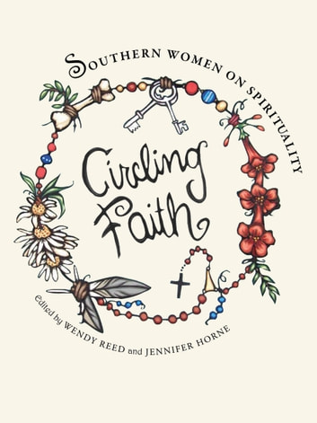 Circling Faith - Southern Women on Spirituality ebook by Mary Karr,Debra Moffitt,Susan Cushman,Beth Ann Fennelly,Marilou Awiakta,Brenda Marie Osbey,Amy Blackmarr,Marshall Chapman,Barbara Brown Taylor,Margaret Gibson,Rheta Grimsley Johnson,Stella Suberman,Mitzi Adams,Connie May Fowler,Alice Walker,Barbara Robinette Moss,Cia White,Wendy Reed,Jennifer Horne,Valerie Reiss