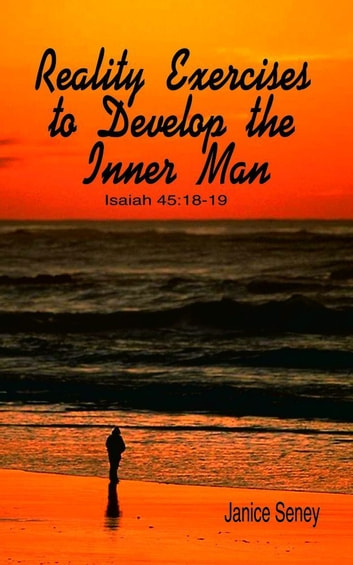 Reality Exercises to Develop the Inner Man ebook by Janice Seney