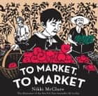 To Market, to Market ebook by Nikki McClure