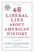 48 Liberal Lies About American History ebook by Larry Schweikart