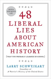 48 Liberal Lies About American History - (That You Probably Learned in School) ebook by Larry Schweikart
