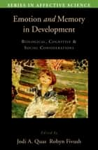 Emotion in Memory and Development - Biological, Cognitive, and Social Considerations ebook by Jodi Quas, Robyn Fivush