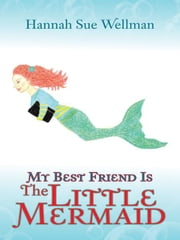 My Best Friend is the Little Mermaid ebook by Hannah Sue Wellman