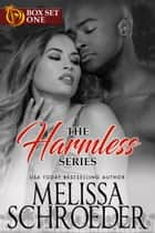 A Little Harmless Box Set One - Includes A Little Harmless Sex, A Little Harmless Pleasure, A Little Harmless Obsession ebook by Melissa Schroeder