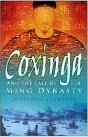 Coxinga and the Fall of the Ming Dynasty ebook by Jonathan Clements