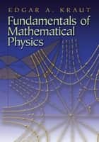 Fundamentals of Mathematical Physics ebook by Edgar A. Kraut