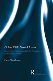 Online Child Sexual Abuse - Grooming, Policing and Child Protection in a Multi-Media World ebook by Elena Martellozzo