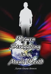 Women Struggling in a Man's World ebook by Aaron Diane Brown