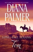 Long, Tall Texans - Tom (novella) - Tom (novella) ebook by Diana Palmer