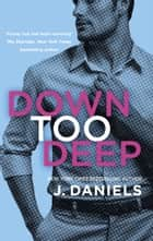Down Too Deep ebook by J. Daniels