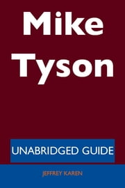 Mike Tyson - Unabridged Guide ebook by Jeffrey Karen