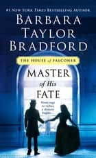 Master of His Fate - A House of Falconer Novel ebook by Barbara Taylor Bradford