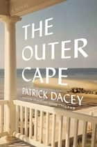The Outer Cape - A Novel ebook by Patrick Dacey