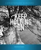 Keep Holding On ebook by Chris Eubanks