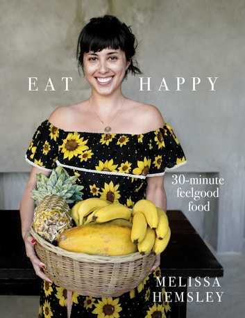 Eat Happy: 30-minute Feelgood Food ebook by Melissa Hemsley