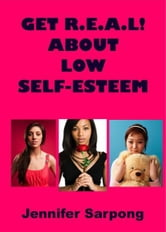 Get R.E.A.L! About Low Self-Esteem: How to Be Bold, Fearless, and Confident In Who You Really Are ebook by Jennifer Sarpong