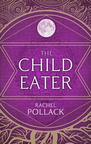 The Child Eater ebook by Rachel Pollack