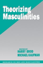 Theorizing Masculinities ebook by Harry Brod,Michael Kaufman