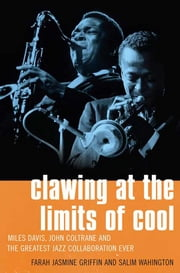 Clawing at the Limits of Cool - Miles Davis, John Coltrane, and the Greatest Jazz Collaboration Ever ebook by Salim Washington,Farah Jasmine Griffin