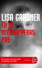 Tu ne m'échapperas pas ebook by Lisa Gardner