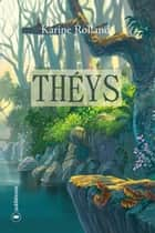 Théys - Un roman fantastique engagé ebook by Karine Rolland