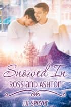 Snowed In: Ross and Ashton ebook by J.V. Speyer