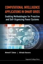 Computational Intelligence Applications in Smart Grids - Enabling Methodologies for Proactive and Self Organizing Power Systems ebook by Ahmed F Zobaa, Alfredo Vaccaro